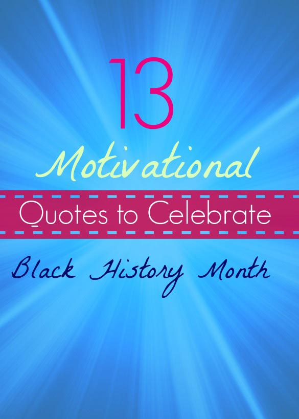 13 Motivational Quotes to Celebrate Black History Month