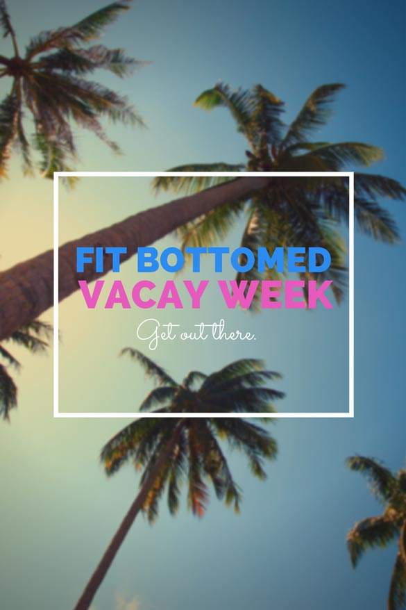 fit-bottomed-vacay-week