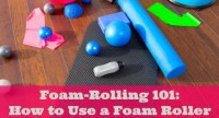 Foam-Rolling 101: How to Use a Foam Roller