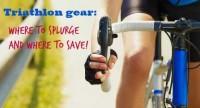 Triathlon: What I Save on vs. What I Splurge on
