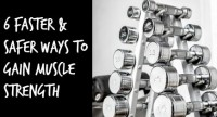 6 Faster and Safer Ways To Gain Muscle Strength