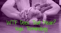WTF Does That Mean? Yoga Terminology
