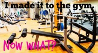 I Made It to the Gym. Now What?