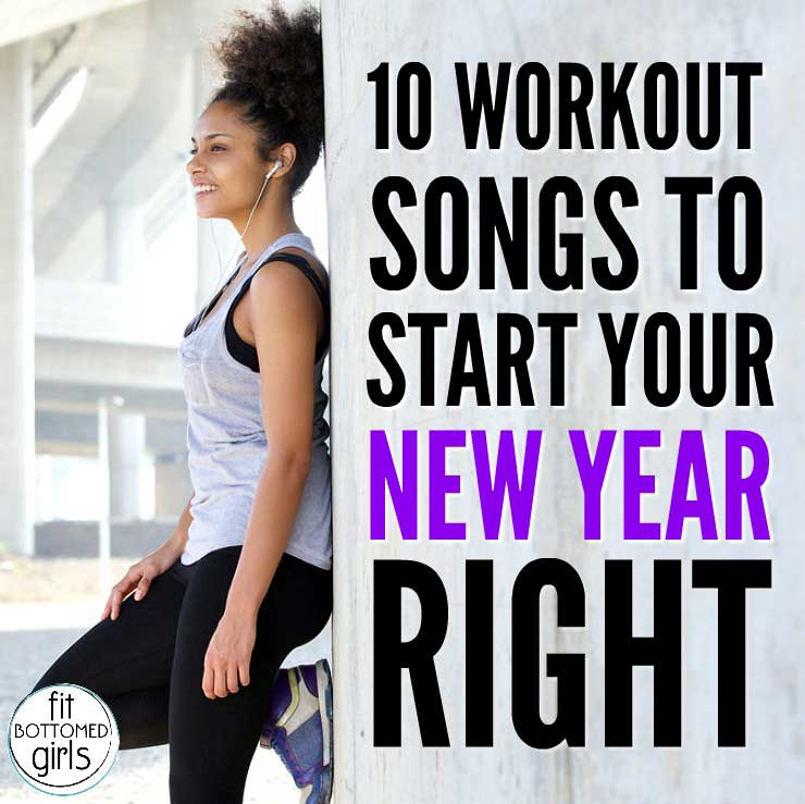 10 Workout Songs to Start Your New Year Right - Fit Bottomed