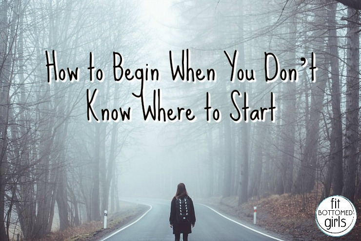 how to begin when you don t know where to start   fit