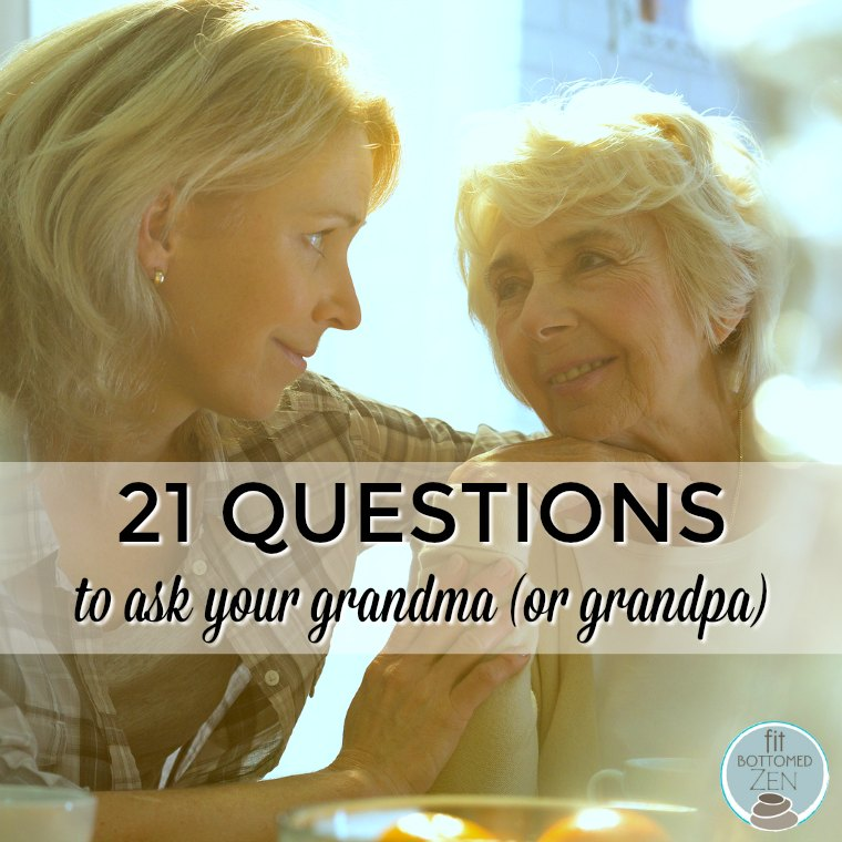 21 Questions to Ask Your Grandma (or Grandpa) - Fit Bottomed