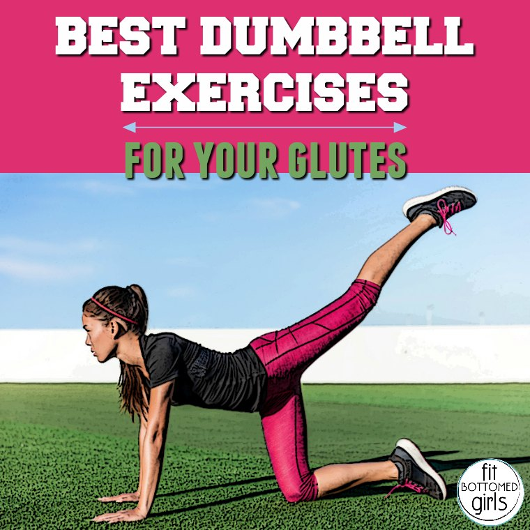 The Best Dumbbell Exercises for Your Glutes - Fit Bottomed Girls