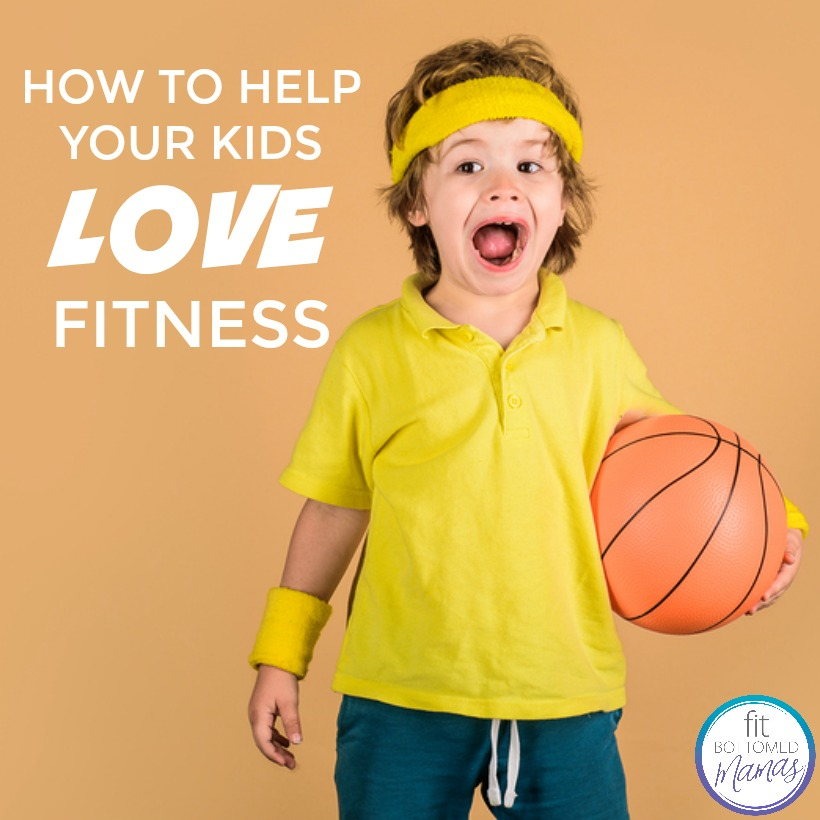 How to Help Your Kids Love Fitness