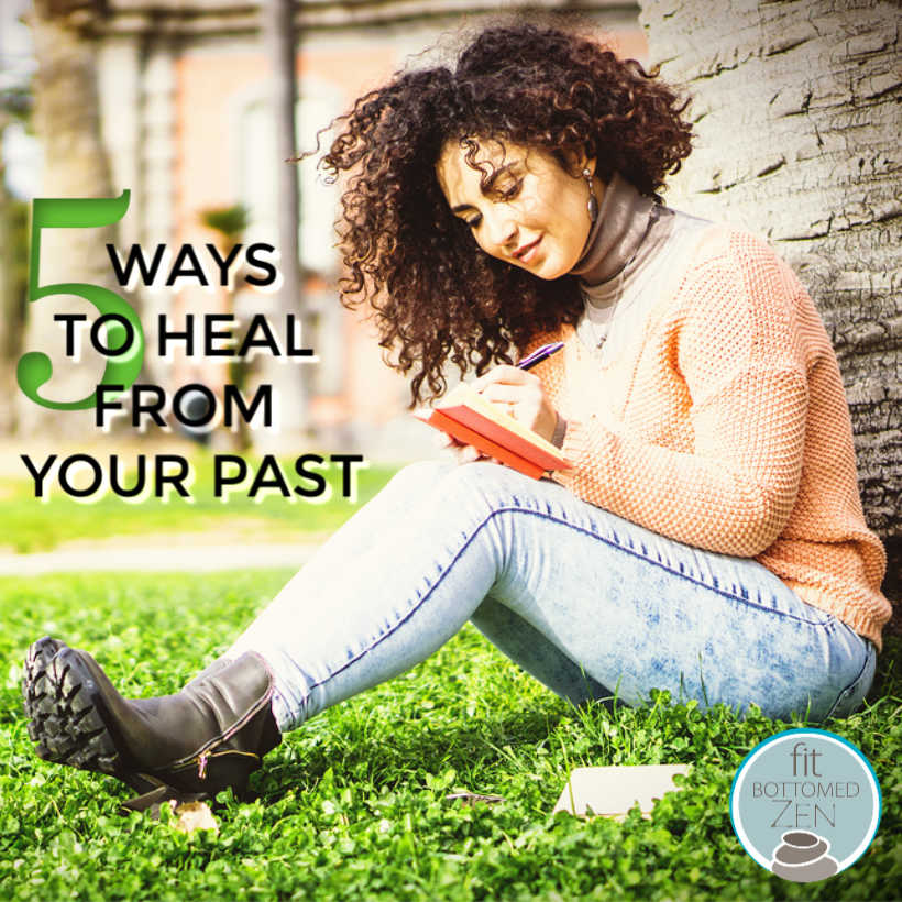 How to Heal From Your Past