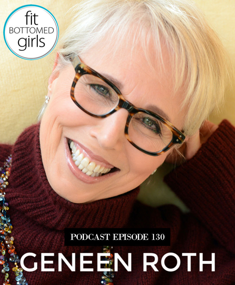 Podcast Ep 130: Geneen Roth, 'This Messy Magnificent Life'