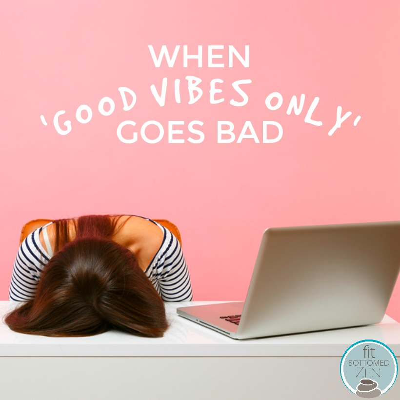 When 'Good Vibes Only' Goes Bad